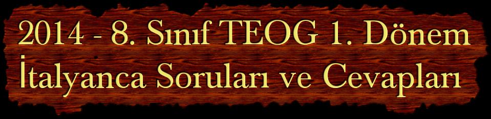 2014 - 8. Sınıf TEOG 1. Dönem İtalyanca Soruları ve Cevapları