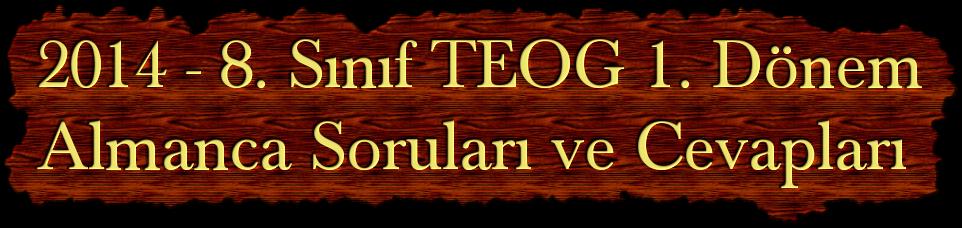 2014 - 8. Sınıf TEOG 1. Dönem Almanca Soruları ve Cevapları
