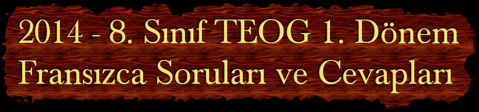 2014 - 8. Sınıf TEOG 1. Dönem Fransızca Soruları ve Cevapları