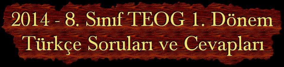 2014 - 8. Sınıf TEOG 1. Dönem Türkçe Soruları ve Cevapları