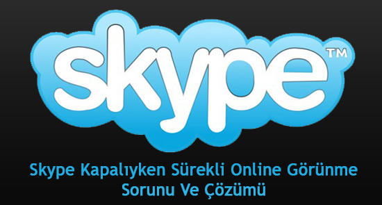 Skype Kapalıyken Sürekli Online Görünme